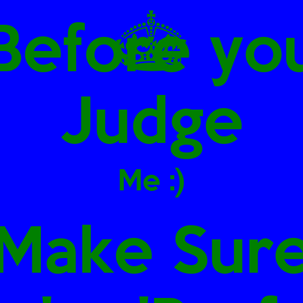 Before you Judge Me :) Make Sure You're 'Perfect'