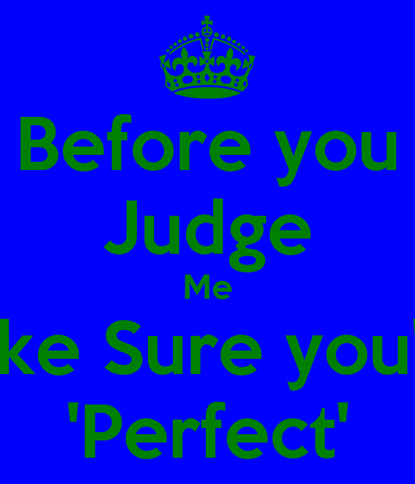 Before you Judge Me Make Sure you're  'Perfect'