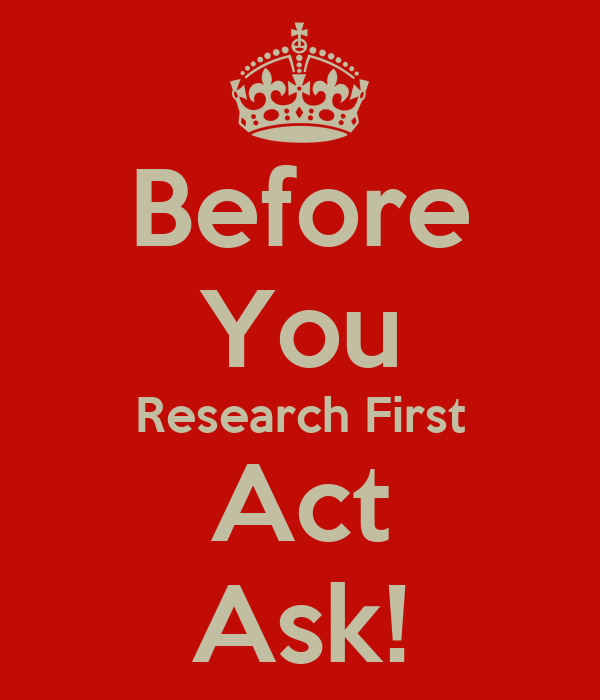 Before You Research First Act Ask!