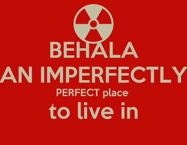 BEHALA AN IMPERFECTLY PERFECT place  to live in