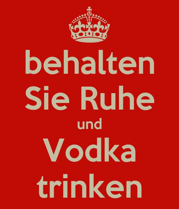 behalten Sie Ruhe und Vodka trinken