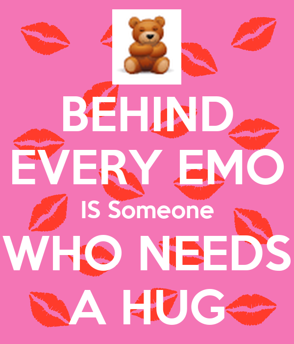 BEHIND EVERY EMO IS Someone WHO NEEDS A HUG