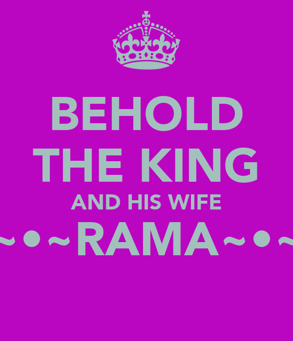 BEHOLD THE KING AND HIS WIFE ~•~RAMA~•~