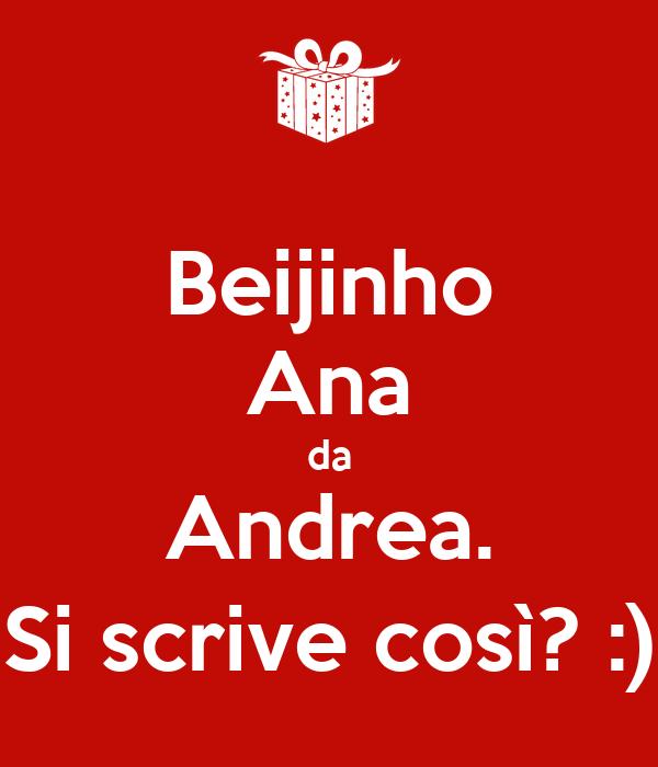 Beijinho Ana da Andrea. Si scrive così? :)