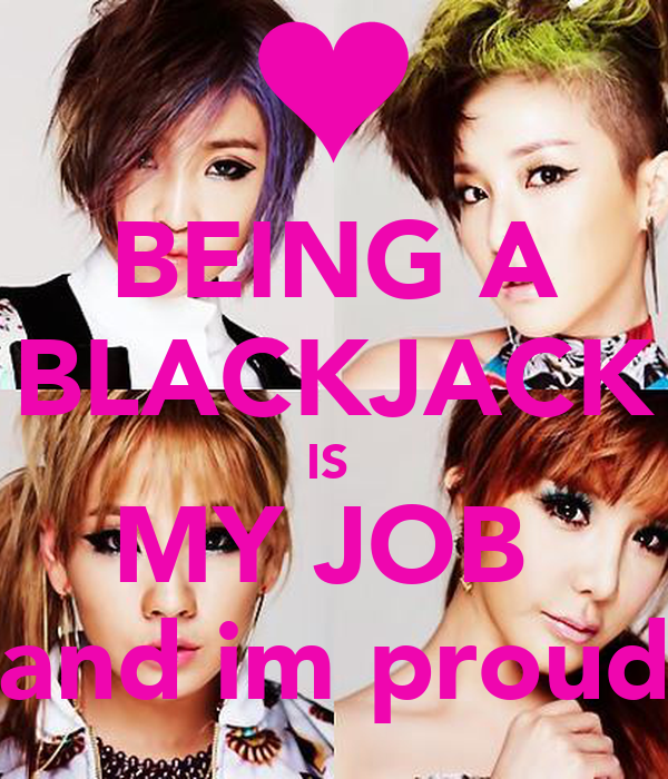 BEING A BLACKJACK IS  MY JOB  and im proud