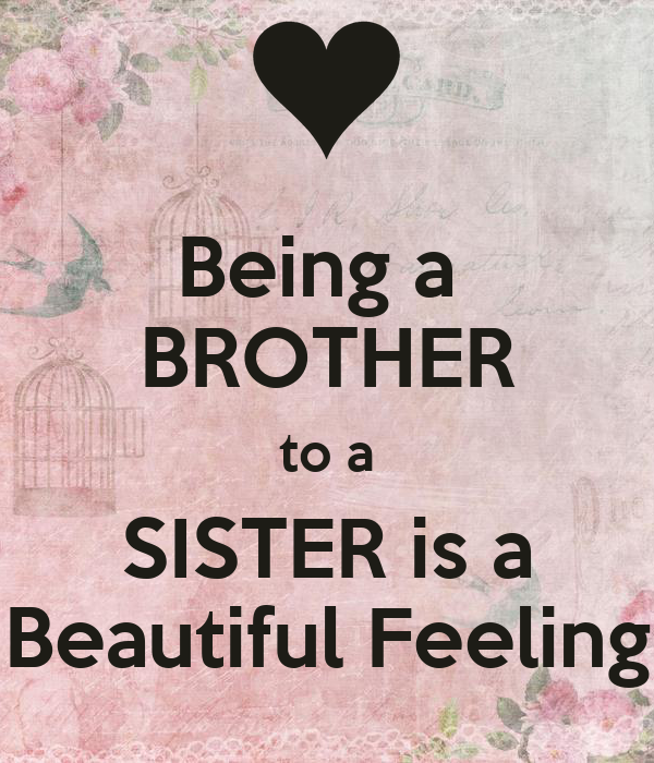Being a  BROTHER to a SISTER is a Beautiful Feeling