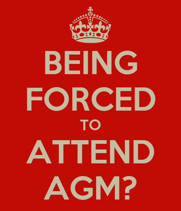 BEING FORCED TO ATTEND AGM?