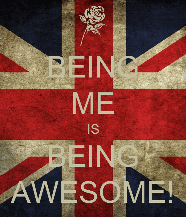 BEING ME IS BEING AWESOME!