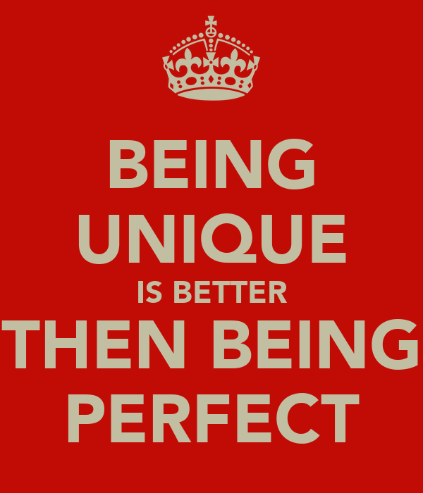 BEING UNIQUE IS BETTER THEN BEING PERFECT