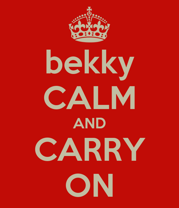 bekky CALM AND CARRY ON