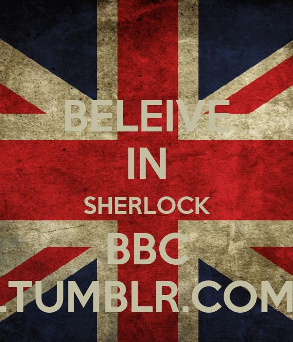 BELEIVE IN SHERLOCK BBC .TUMBLR.COM