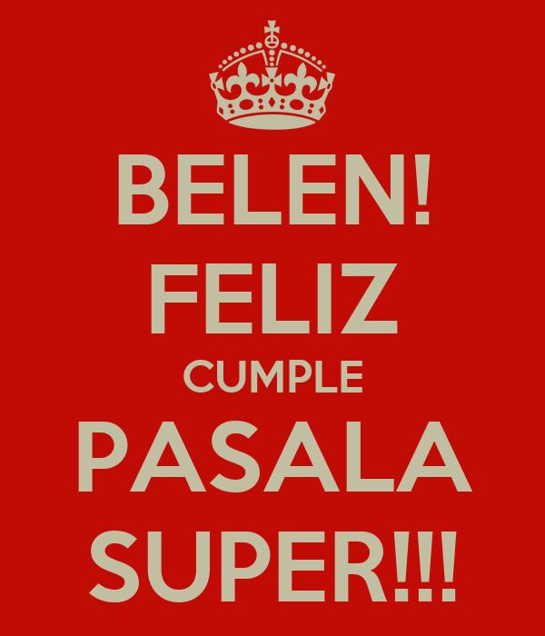 BELEN! FELIZ CUMPLE PASALA SUPER!!!