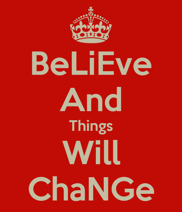 BeLiEve And Things Will ChaNGe