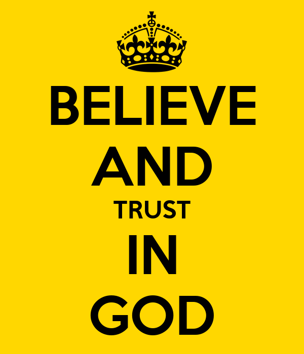BELIEVE AND TRUST IN GOD