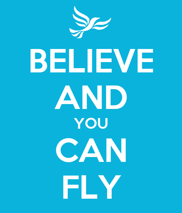 BELIEVE AND YOU CAN FLY