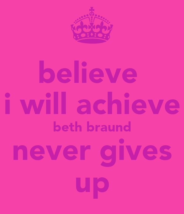 believe  i will achieve beth braund never gives up
