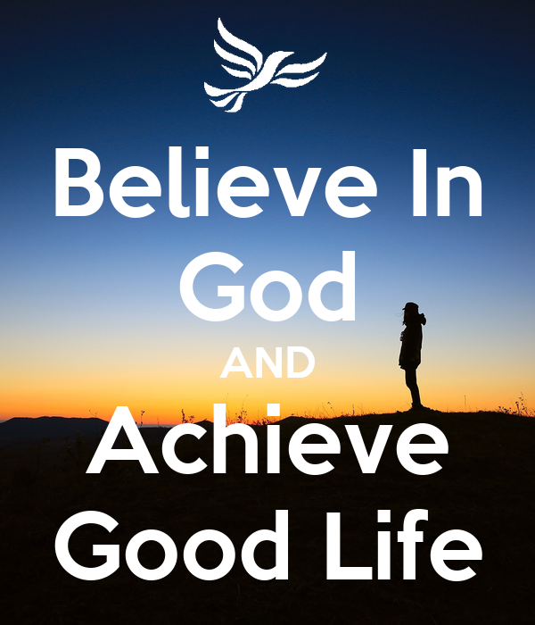 Believe In God AND Achieve Good Life