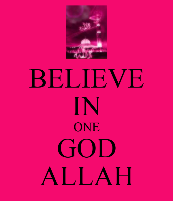 BELIEVE IN ONE GOD ALLAH