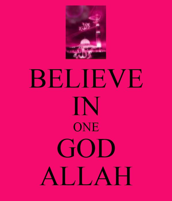 BELIEVE IN ONE GOD ALLAH