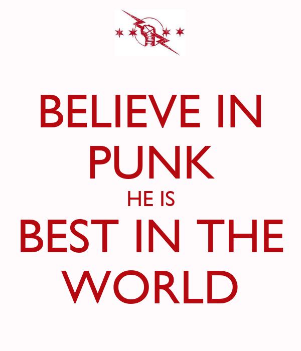 BELIEVE IN PUNK HE IS BEST IN THE WORLD