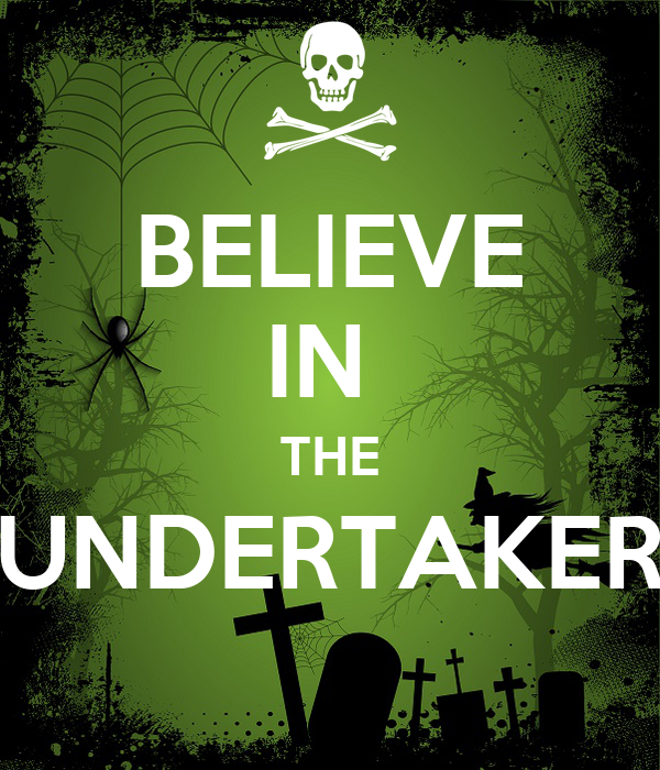 BELIEVE IN  THE UNDERTAKER