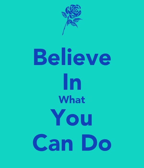 Believe In What You Can Do