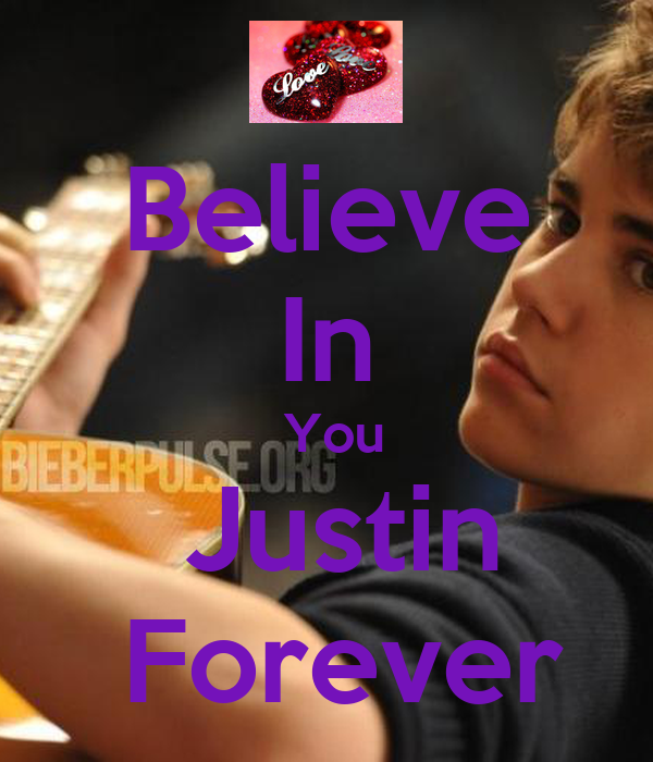 Believe In  You  Justin  Forever