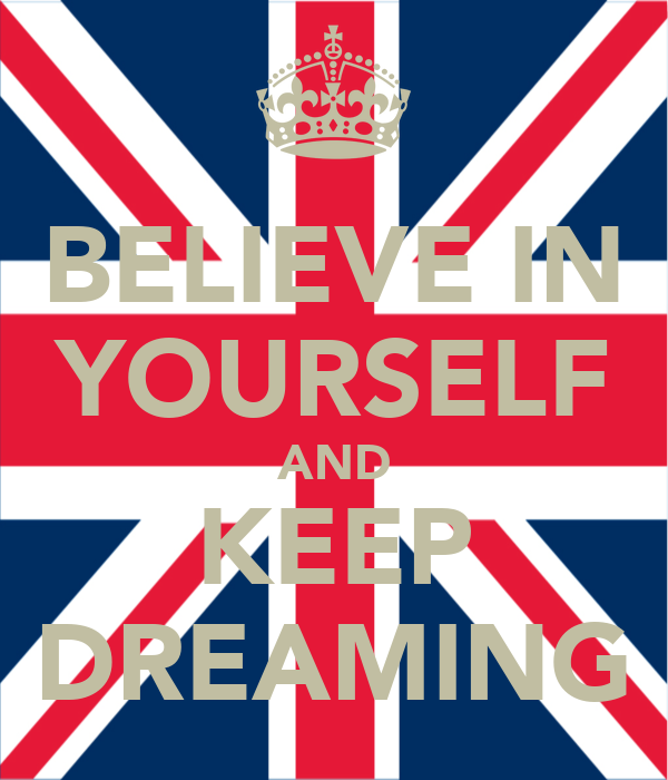 BELIEVE IN YOURSELF AND KEEP DREAMING