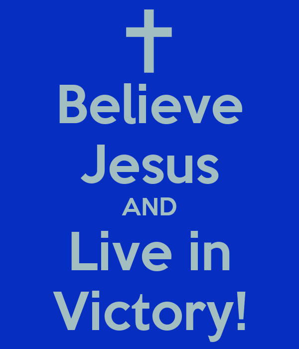 Believe Jesus AND Live in Victory!