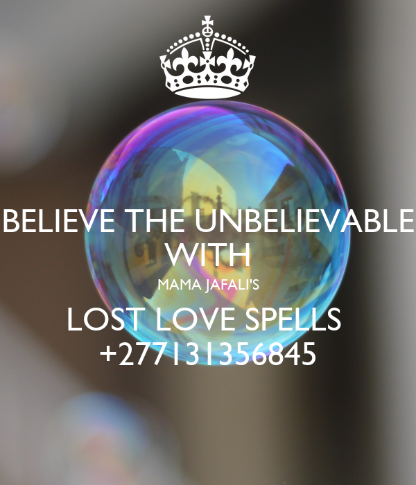 BELIEVE THE UNBELIEVABLE WITH MAMA JAFALI'S LOST LOVE SPELLS  +277131356845
