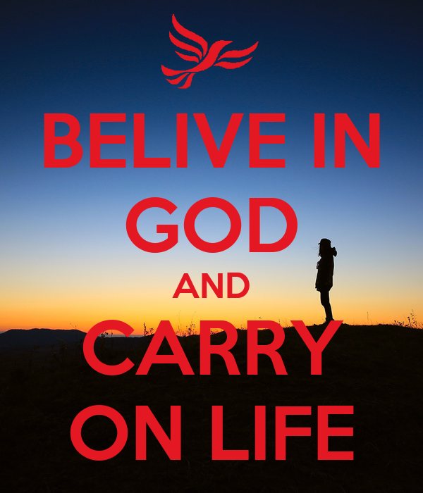 BELIVE IN GOD AND CARRY ON LIFE
