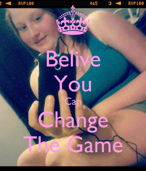 Belive You Can Change The Game