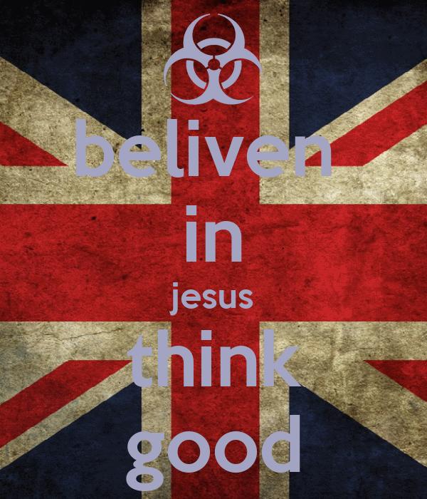 beliven  in jesus think good