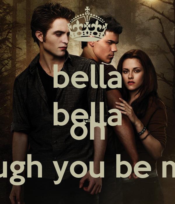 bella bella bella oh though you be mine
