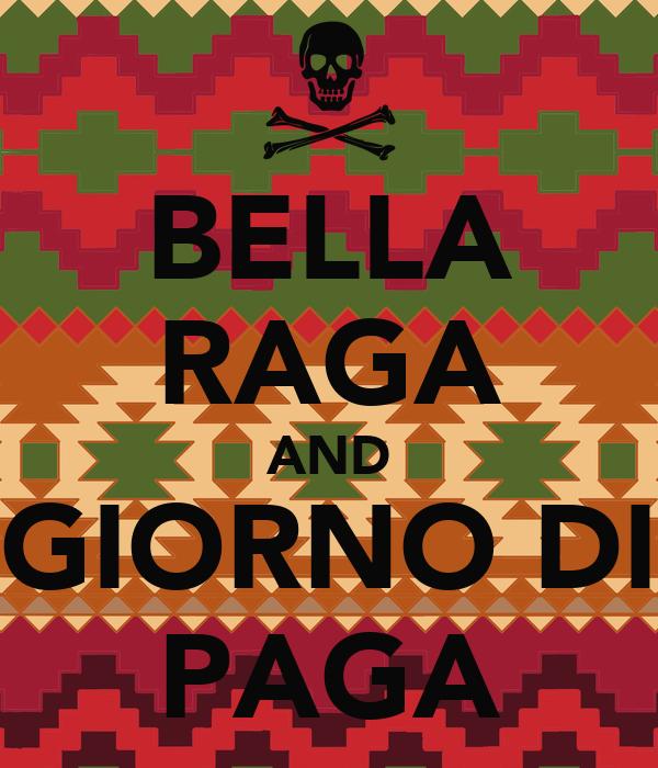 BELLA RAGA AND GIORNO DI PAGA
