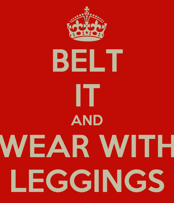BELT IT AND WEAR WITH LEGGINGS