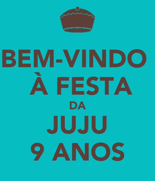 BEM-VINDO   À FESTA DA JUJU 9 ANOS