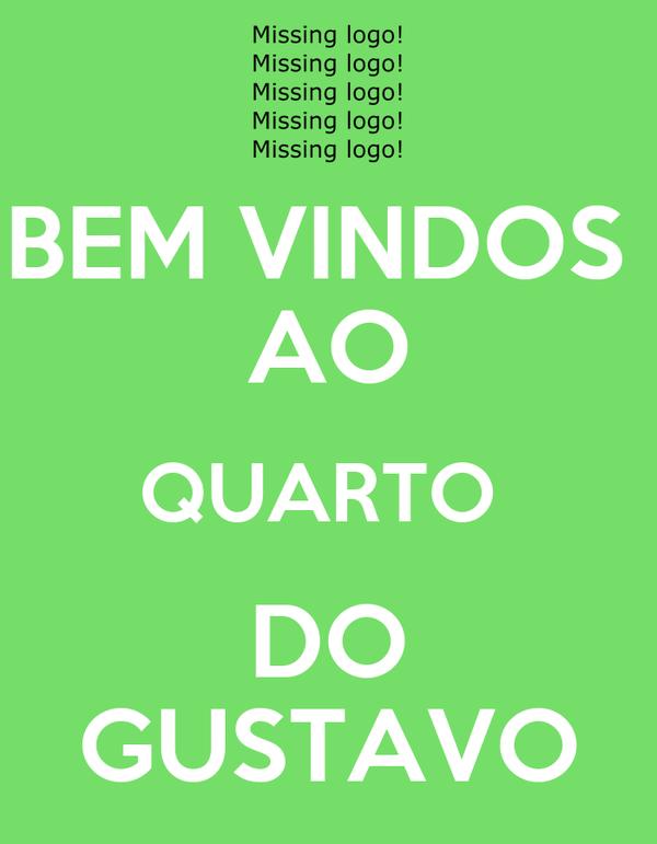 BEM VINDOS  AO QUARTO  DO GUSTAVO