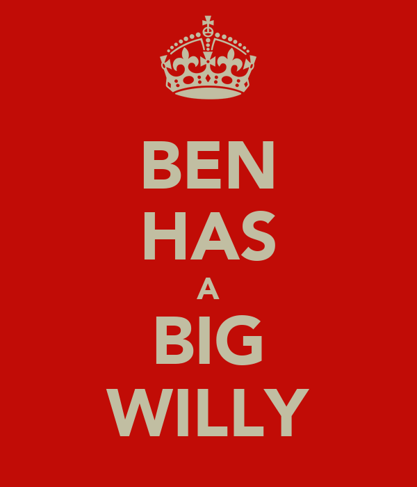 BEN HAS A BIG WILLY