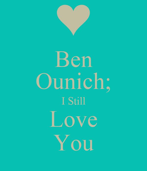 Ben Ounich; I Still Love You