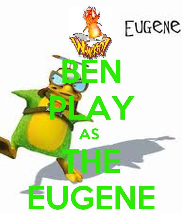BEN PLAY AS  THE EUGENE