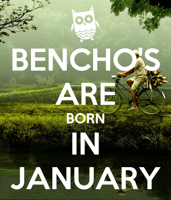 BENCHO'S ARE BORN IN JANUARY