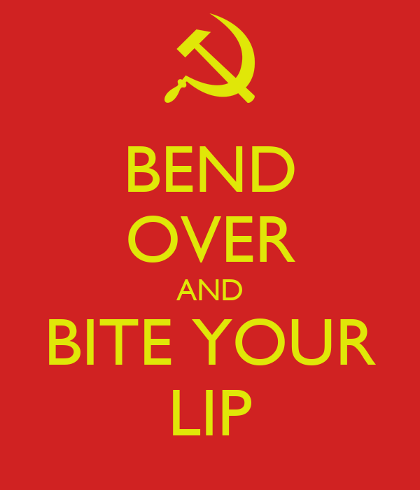 BEND OVER AND BITE YOUR LIP