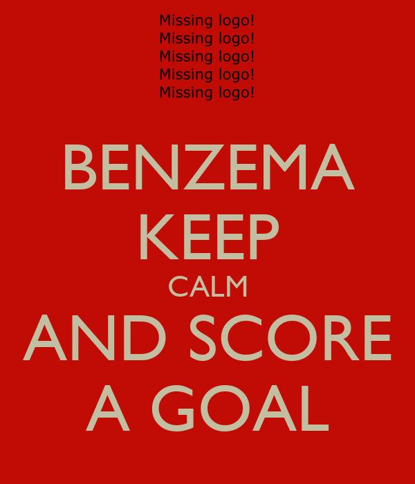 BENZEMA KEEP CALM AND SCORE A GOAL