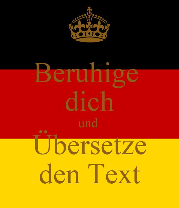 Beruhige  dich und  Übersetze den Text