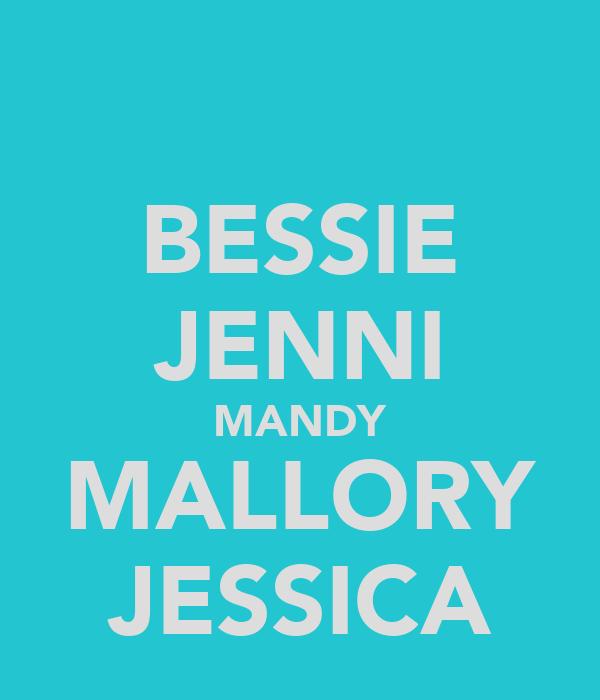 BESSIE JENNI MANDY MALLORY JESSICA