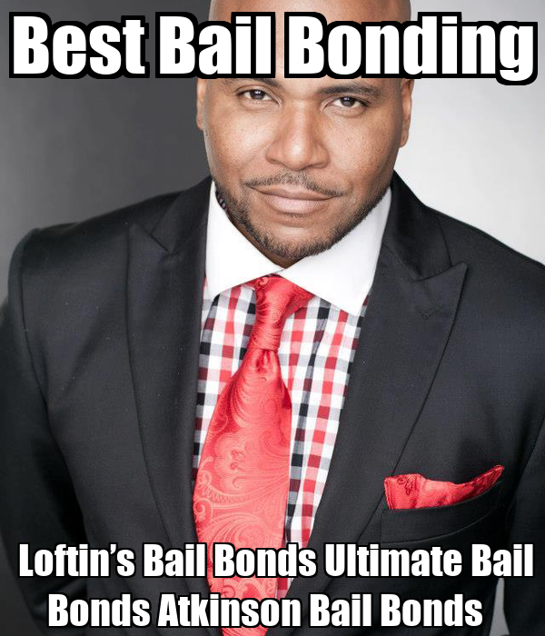 Best Bail Bonding  Loftin's Bail Bonds Ultimate Bail Bonds Atkinson Bail Bonds
