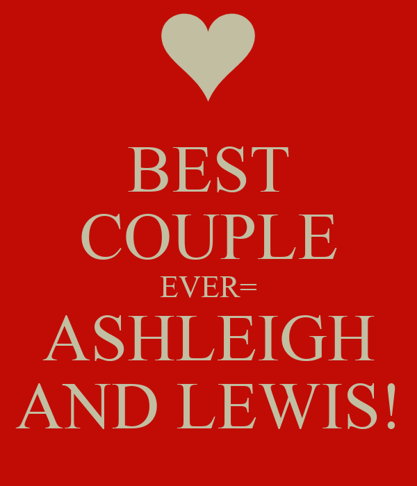 BEST COUPLE EVER= ASHLEIGH AND LEWIS!