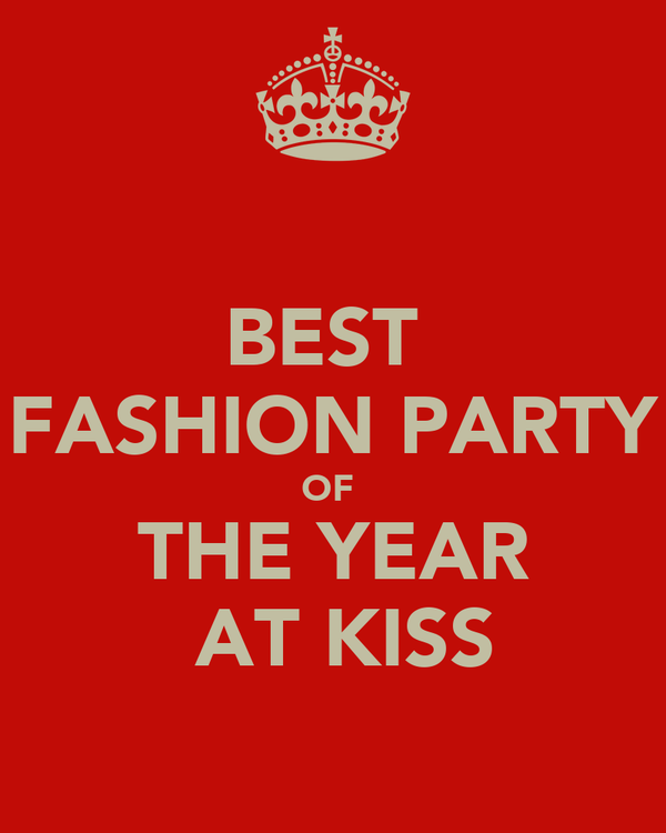 BEST  FASHION PARTY OF  THE YEAR  AT KISS