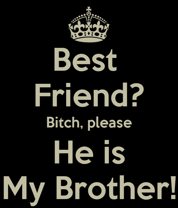 Best Friend Bitch Please He Is My Brother Poster Josh14 Keep